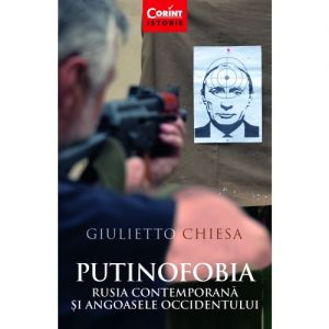 Putinofobia. Rusia Contemporana Si Angoasele Occidentului